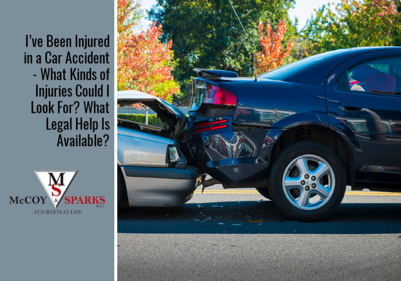 I've Been Injured in a Car Accident – What Kinds of Injuries Could I Look For? What Legal Help Is Available?