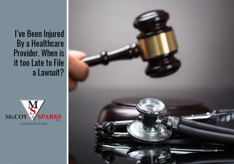 I've Been Injured By a Healthcare Provider. When is it too Late to File a Lawsuit?