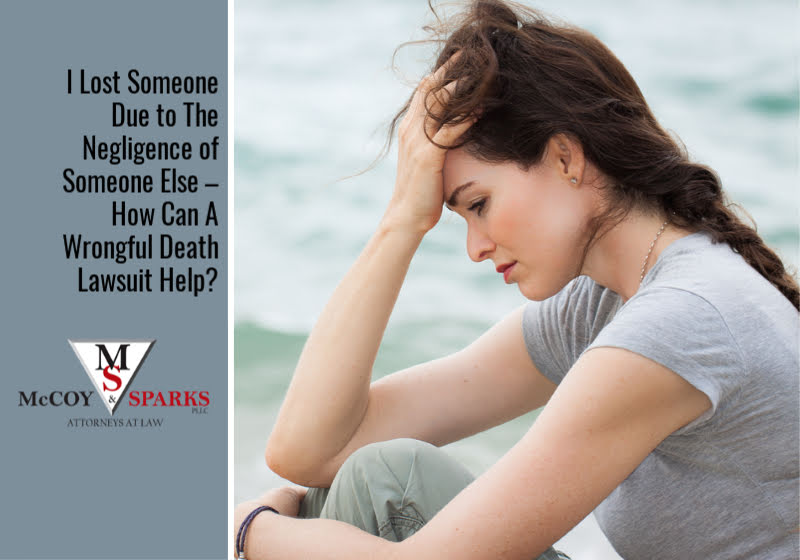 I Lost Someone Due to The Negligence of Someone Else – How Can A Wrongful Death Lawsuit Help
