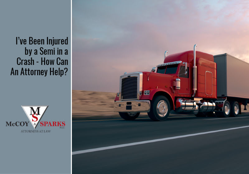 I've Been Injured by a Semi in a Crash – How Can An Attorney Help?
