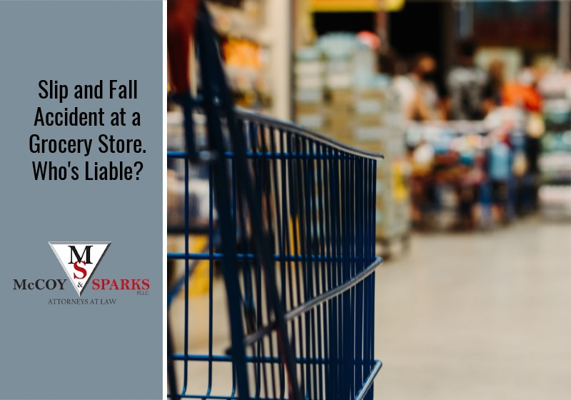 Slip and Fall Accident at a Grocery Store. Who's Liable?